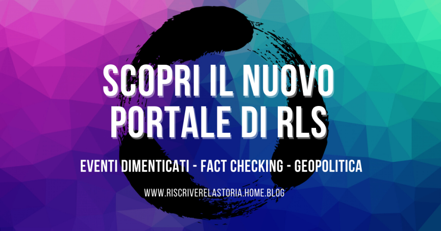 RLS - Riscrivere la Storia  Eventi Dimenticati - Fact Checking - Geopolitica  www.riscriverelastoria.home.blog